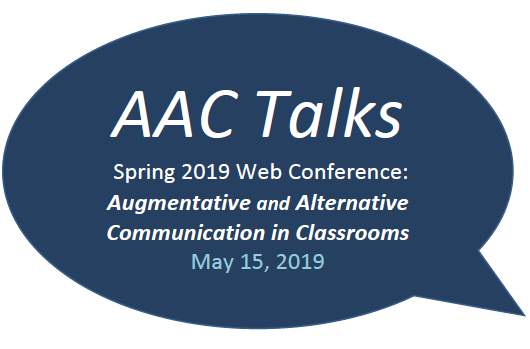 AAC Talks Spring 2019 Web Conference: Augmentative and Alternative Communication in Classrooms